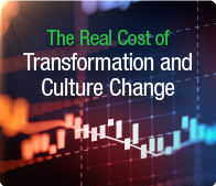 The Real Cost of Transformation and Culture Change